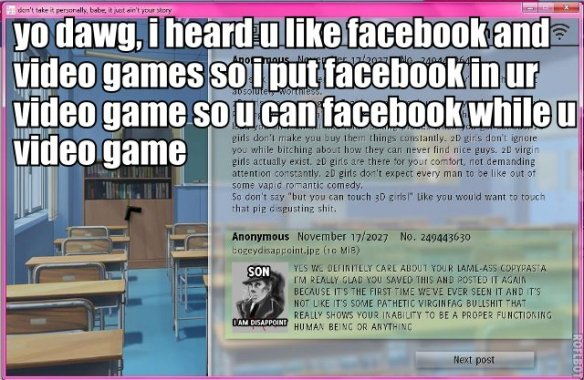 yo dawg, i heard u like facebook and video games so i put facebook in ur video game so u can facebook while u video game